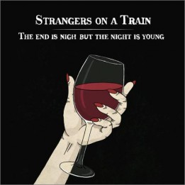 Strangers On A Train - The End Is Nigh But The Night Is Young (2018)