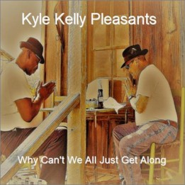 Kyle Kelly Pleasants  - Why Can't We All Just Get Along (2020)